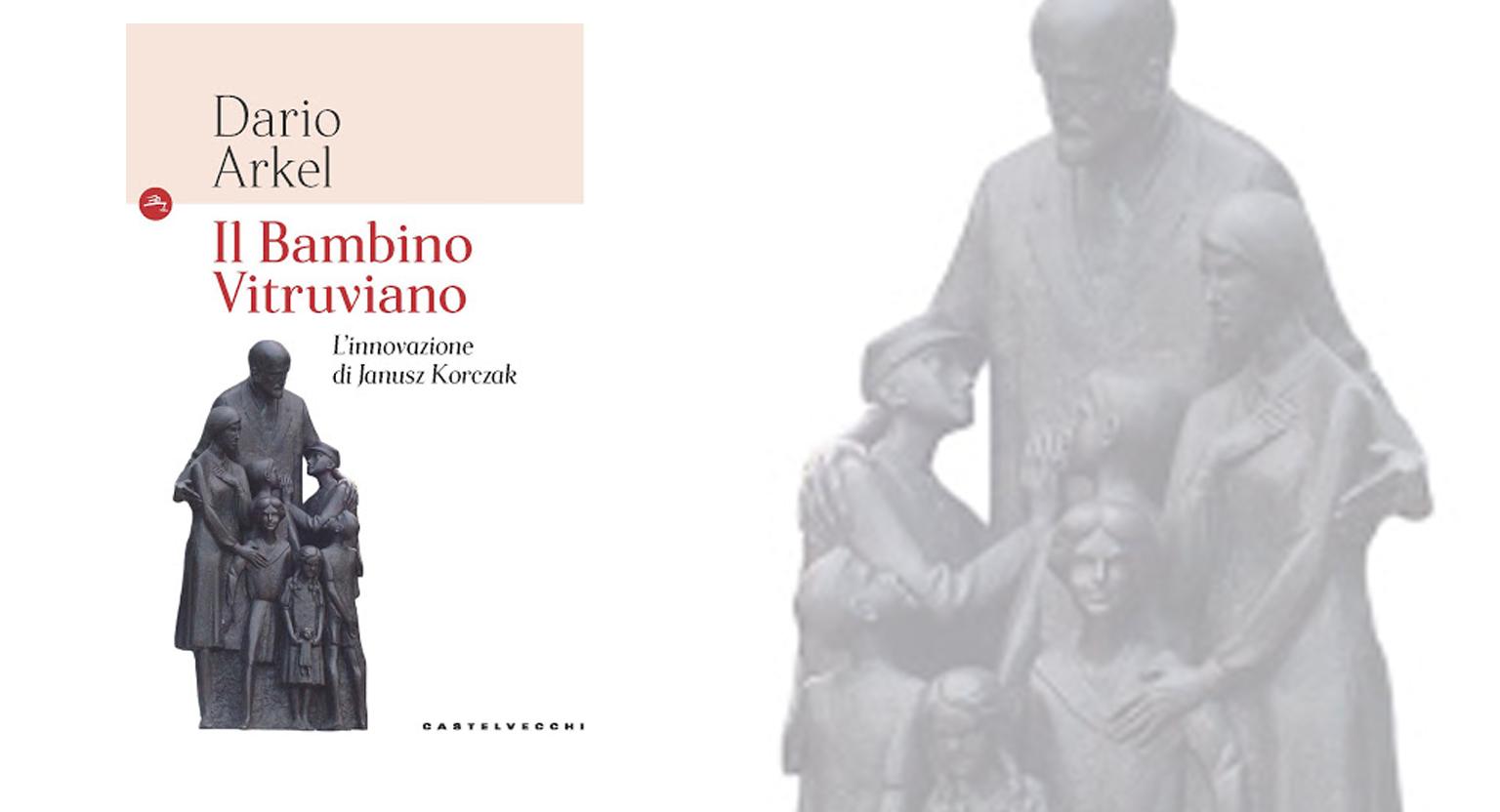 """""""IL BAMBINO VITRUVIANO L'INNOVAZIONE DI JANUSZ KORCZAK """" Dario Arkel*"""